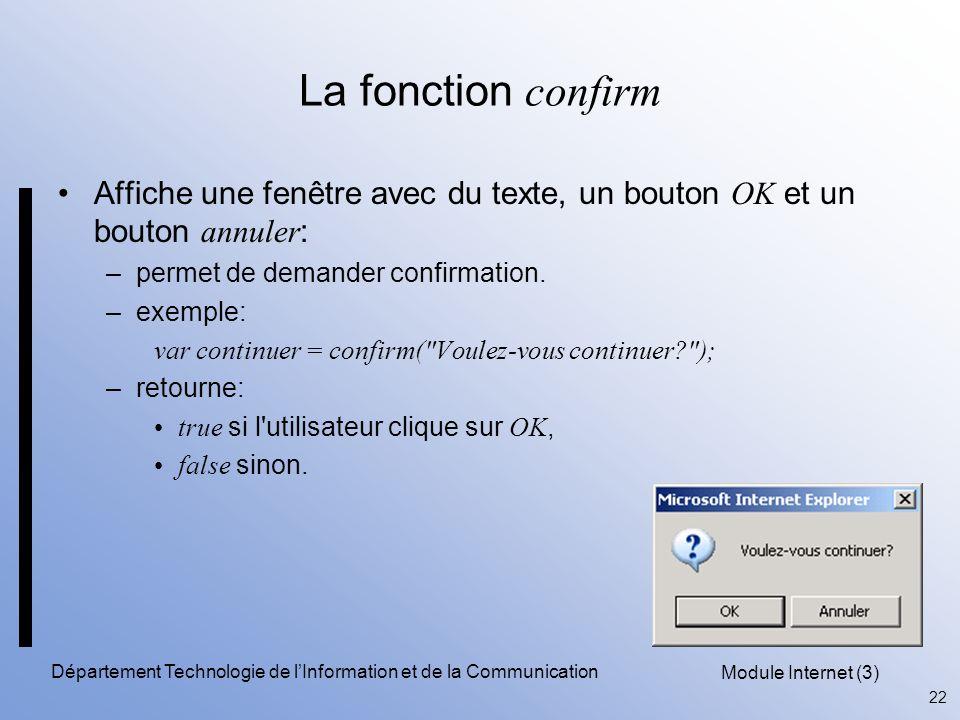 Module Internet (3) 22 Département Technologie de l'Information et de la Communication La fonction confirm Affiche une fenêtre avec du texte, un bouton OK et un bouton annuler : –permet de demander confirmation.