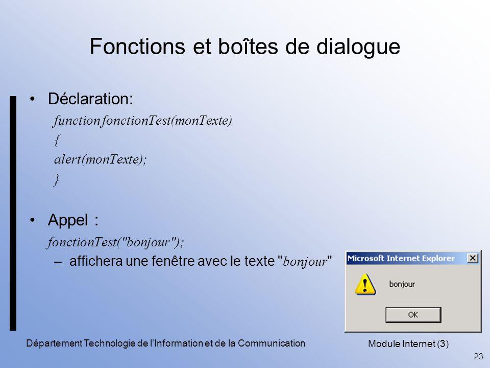 Module Internet (3) 23 Département Technologie de l'Information et de la Communication Fonctions et boîtes de dialogue Déclaration: function fonctionTest(monTexte) { alert(monTexte); } Appel : fonctionTest( bonjour ); –affichera une fenêtre avec le texte bonjour