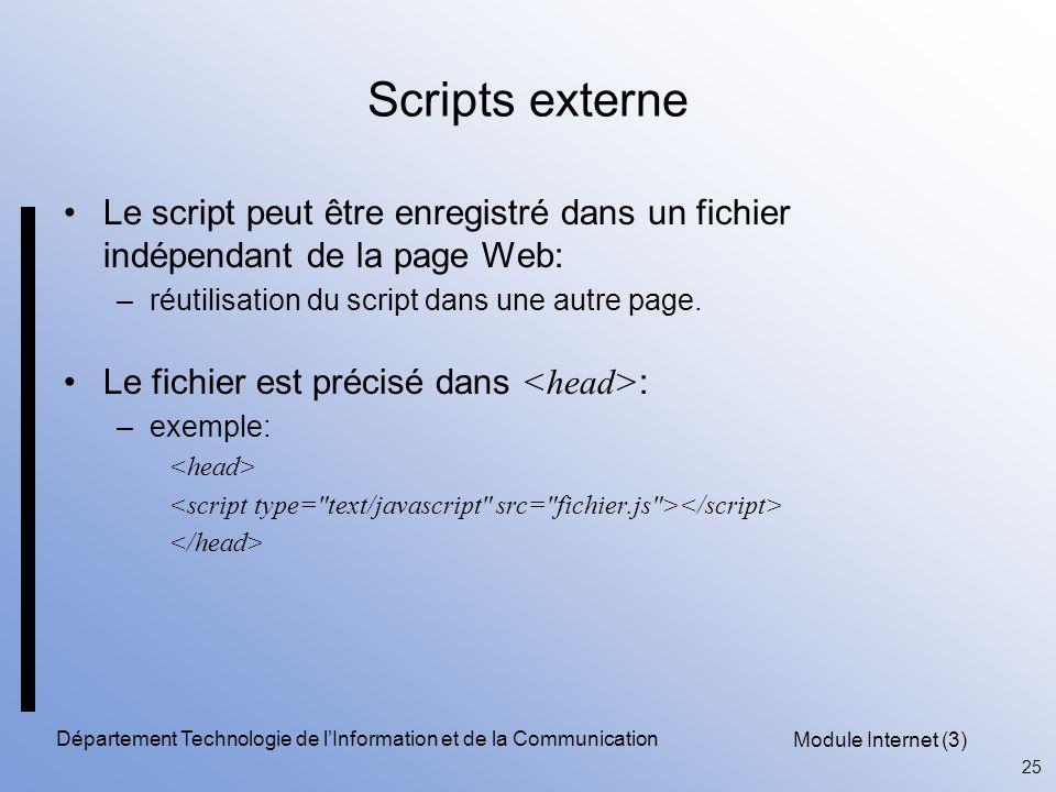 Module Internet (3) 25 Département Technologie de l'Information et de la Communication Scripts externe Le script peut être enregistré dans un fichier indépendant de la page Web: –réutilisation du script dans une autre page.