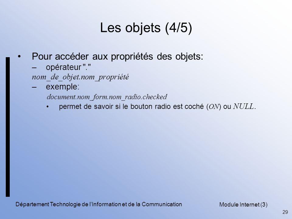 Module Internet (3) 29 Département Technologie de l'Information et de la Communication Les objets (4/5) Pour accéder aux propriétés des objets: –opérateur .