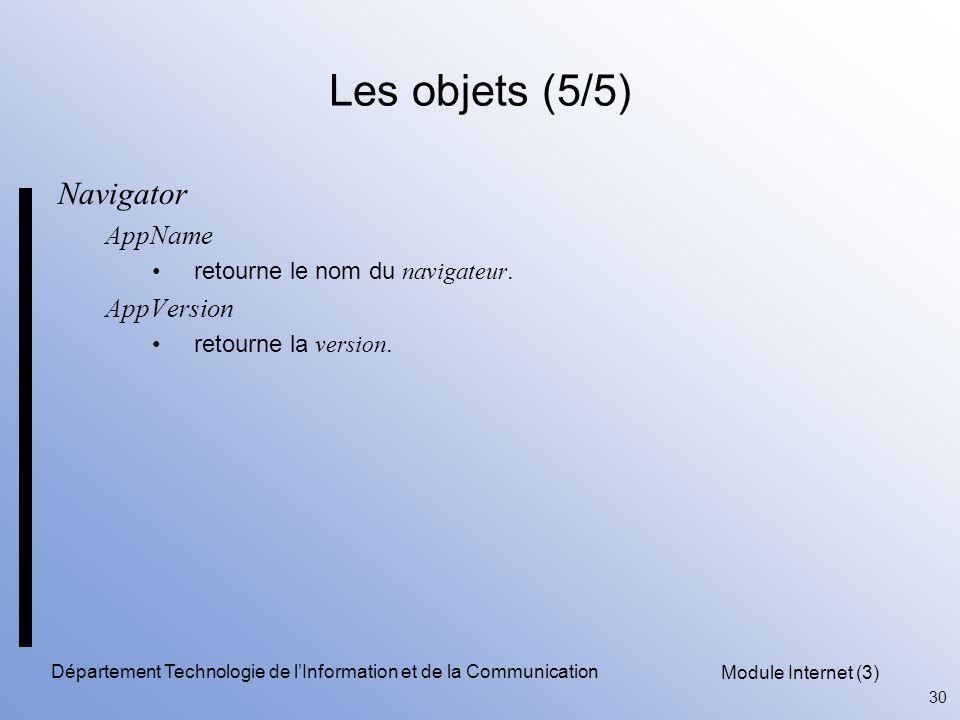 Module Internet (3) 30 Département Technologie de l'Information et de la Communication Les objets (5/5) Navigator AppName retourne le nom du navigateur.