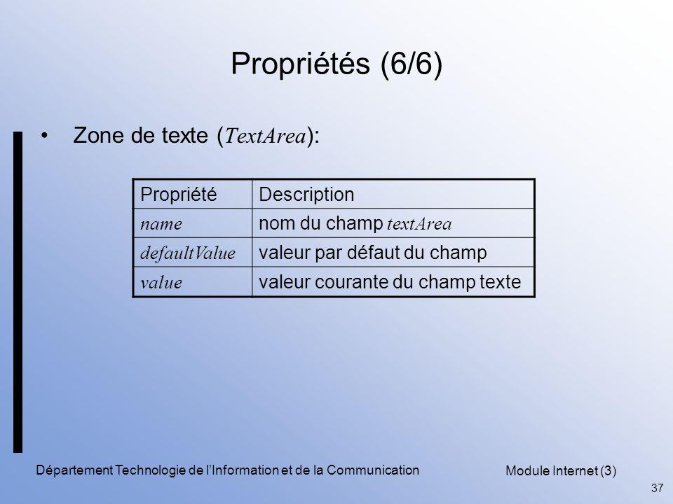 Module Internet (3) 37 Département Technologie de l'Information et de la Communication Propriétés (6/6) Zone de texte ( TextArea ): PropriétéDescription name nom du champ textArea defaultValue valeur par défaut du champ value valeur courante du champ texte