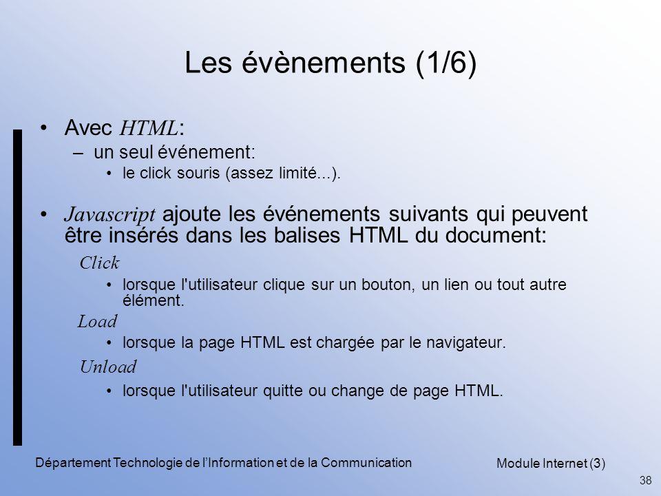 Module Internet (3) 38 Département Technologie de l'Information et de la Communication Les évènements (1/6) Avec HTML : –un seul événement: le click souris (assez limité...).