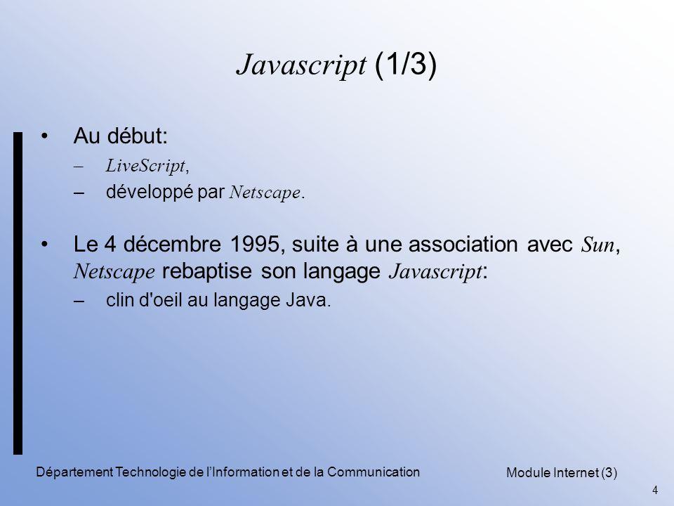 Module Internet (3) 4 Département Technologie de l'Information et de la Communication Javascript (1/3) Au début: –LiveScript, –développé par Netscape.