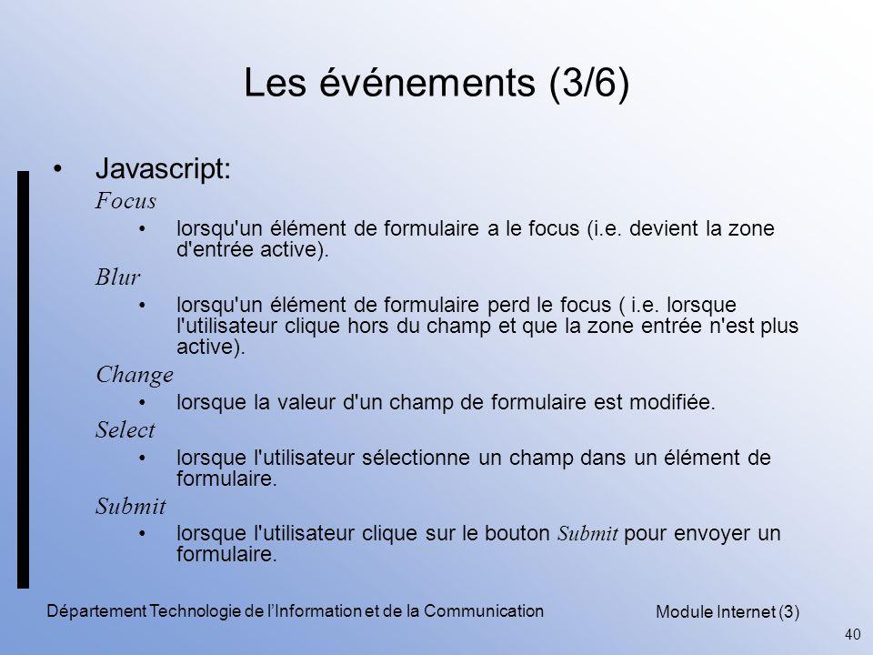 Module Internet (3) 40 Département Technologie de l'Information et de la Communication Les événements (3/6) Javascript: Focus lorsqu un élément de formulaire a le focus (i.e.