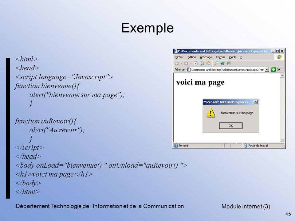 Module Internet (3) 45 Département Technologie de l'Information et de la Communication Exemple function bienvenue(){ alert( bienvenue sur ma page ); } function auRevoir(){ alert( Au revoir ); } voici ma page