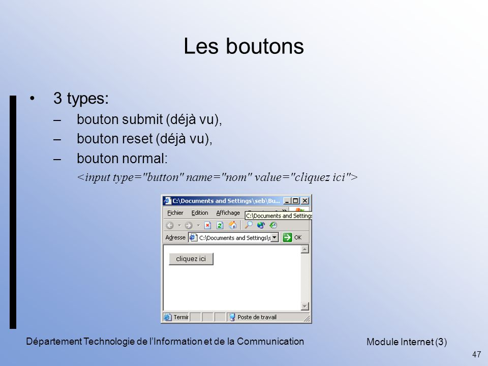 Module Internet (3) 47 Département Technologie de l'Information et de la Communication Les boutons 3 types: –bouton submit (déjà vu), –bouton reset (déjà vu), –bouton normal: