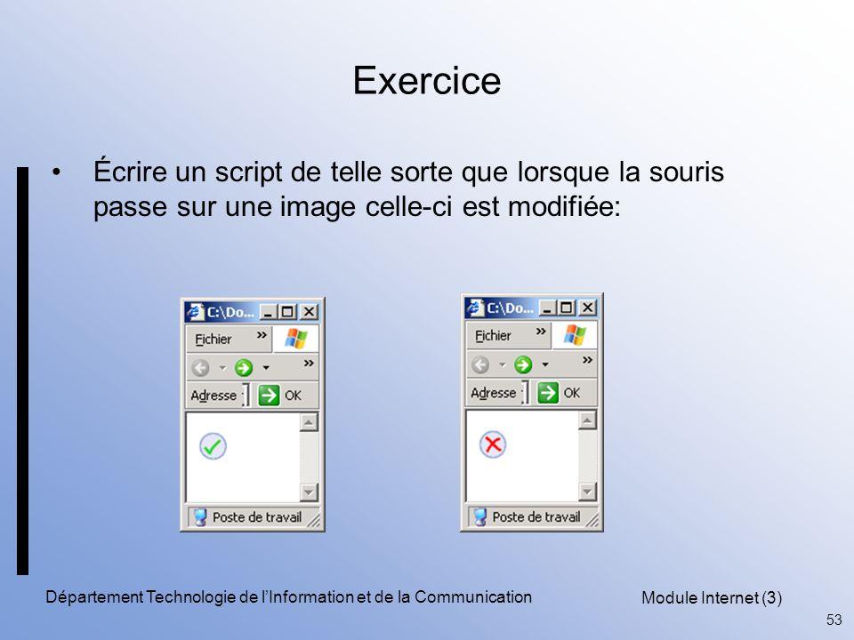 Module Internet (3) 53 Département Technologie de l'Information et de la Communication Exercice Écrire un script de telle sorte que lorsque la souris passe sur une image celle-ci est modifiée: