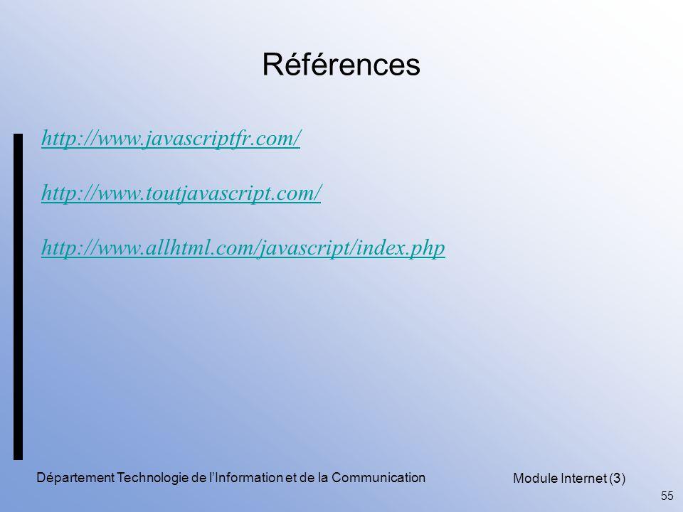 Module Internet (3) 55 Département Technologie de l'Information et de la Communication Références http://www.javascriptfr.com/ http://www.toutjavascript.com/ http://www.allhtml.com/javascript/index.php
