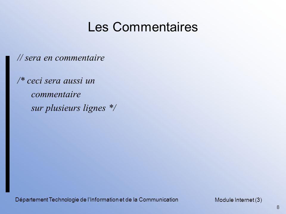 Module Internet (3) 8 Département Technologie de l'Information et de la Communication Les Commentaires // sera en commentaire /* ceci sera aussi un commentaire sur plusieurs lignes */