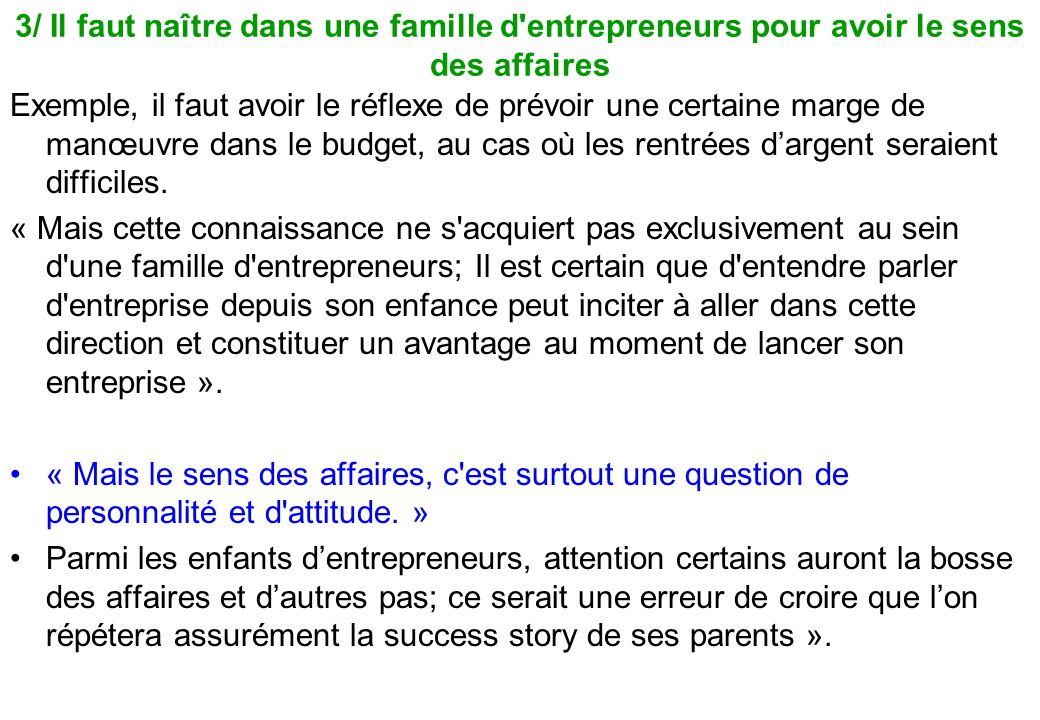 3/ Il faut naître dans une famille d'entrepreneurs pour avoir le sens des affaires Exemple, il faut avoir le réflexe de prévoir une certaine marge de