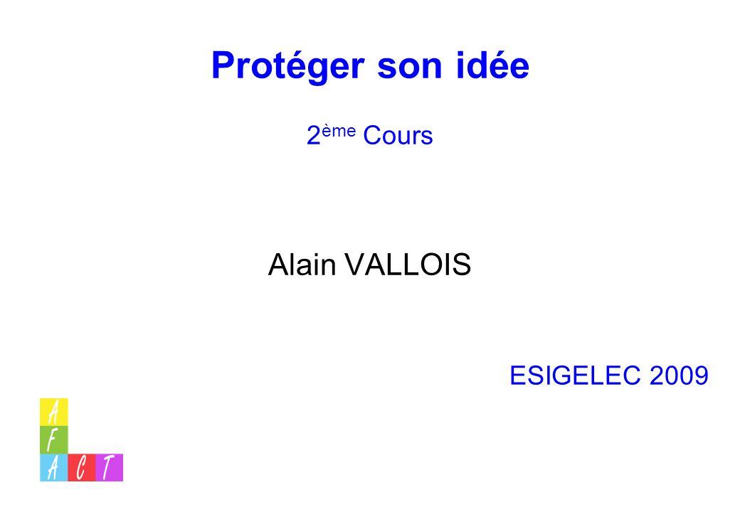 Protéger son idée 2 ème Cours Alain VALLOIS ESIGELEC 2009
