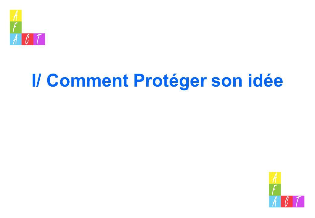 I/ Comment Protéger son idée