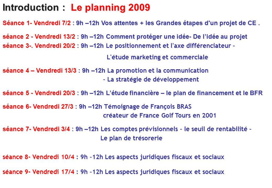 Introduction : Le planning 2009 Séance 1- Vendredi 7/2 : 9h –12h Vos attentes + les Grandes étapes d'un projet de CE. séance 2 - Vendredi 13/2 : 9h –1