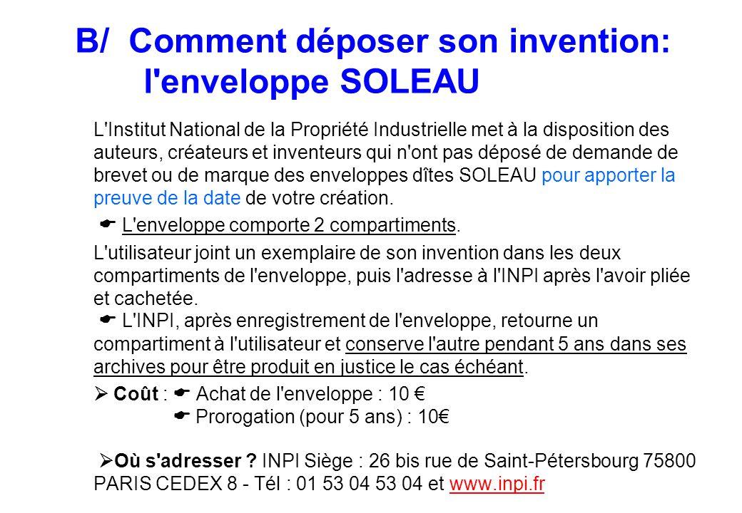 B/ Comment déposer son invention: l'enveloppe SOLEAU L'Institut National de la Propriété Industrielle met à la disposition des auteurs, créateurs et i