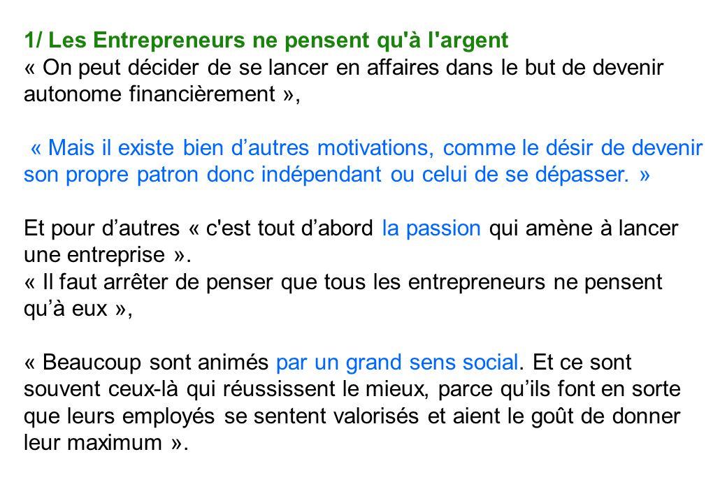 1/ Les Entrepreneurs ne pensent qu'à l'argent « On peut décider de se lancer en affaires dans le but de devenir autonome financièrement », « Mais il e