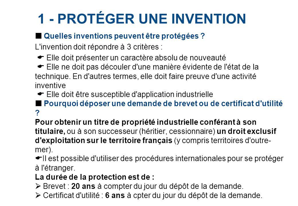 1 - PROTÉGER UNE INVENTION Quelles inventions peuvent être protégées ? L'invention doit répondre à 3 critères :  Elle doit présenter un caractère abs