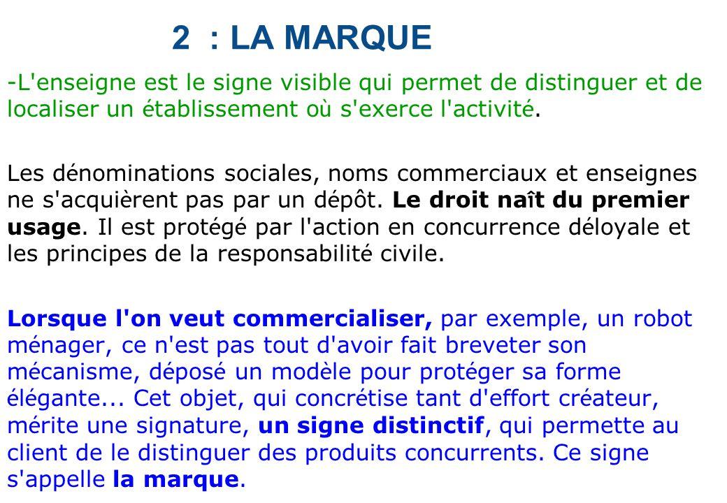 2 : LA MARQUE -L'enseigne est le signe visible qui permet de distinguer et de localiser un é tablissement o ù s'exerce l'activit é. Les d é nomination