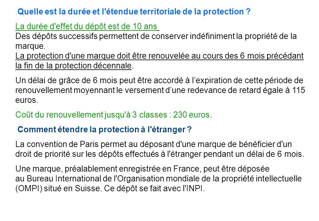 Quelle est la durée et l'étendue territoriale de la protection ? La durée d'effet du dépôt est de 10 ans en France et Territoires d'Outre-Mer. Des dép
