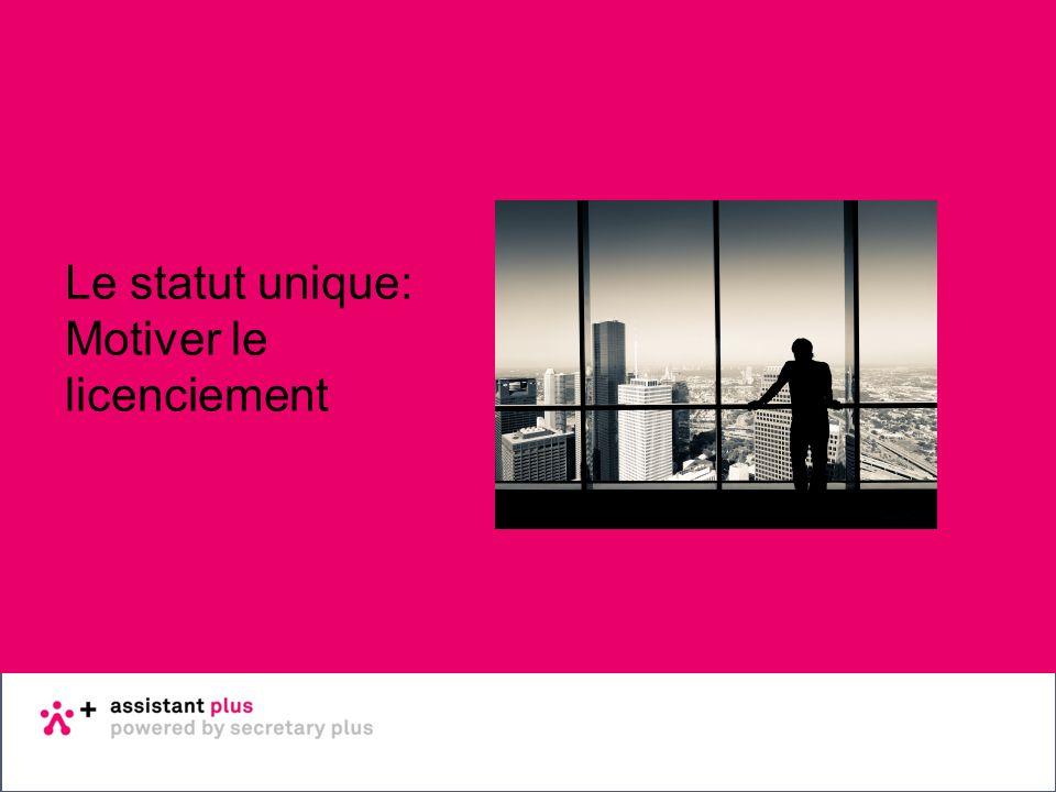 Basisopleiding sociale wetgeving 22 - 23 januari 2014 Dag 1 Le statut unique: Motiver le licenciement