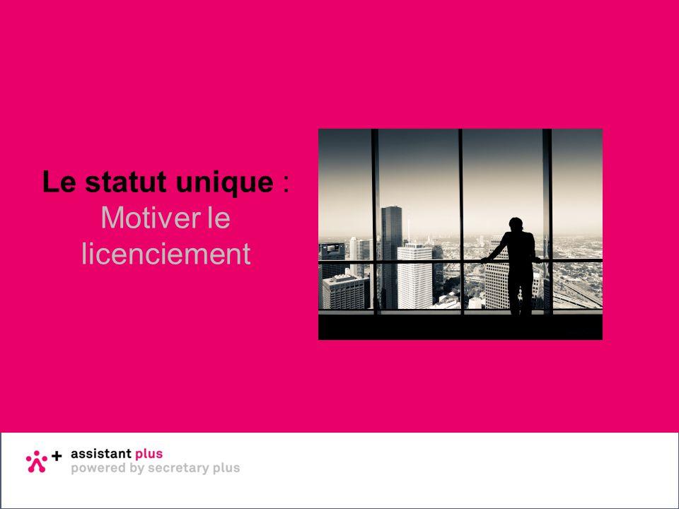 Basisopleiding sociale wetgeving 22 - 23 januari 2014 Dag 1 Le statut unique : Motiver le licenciement