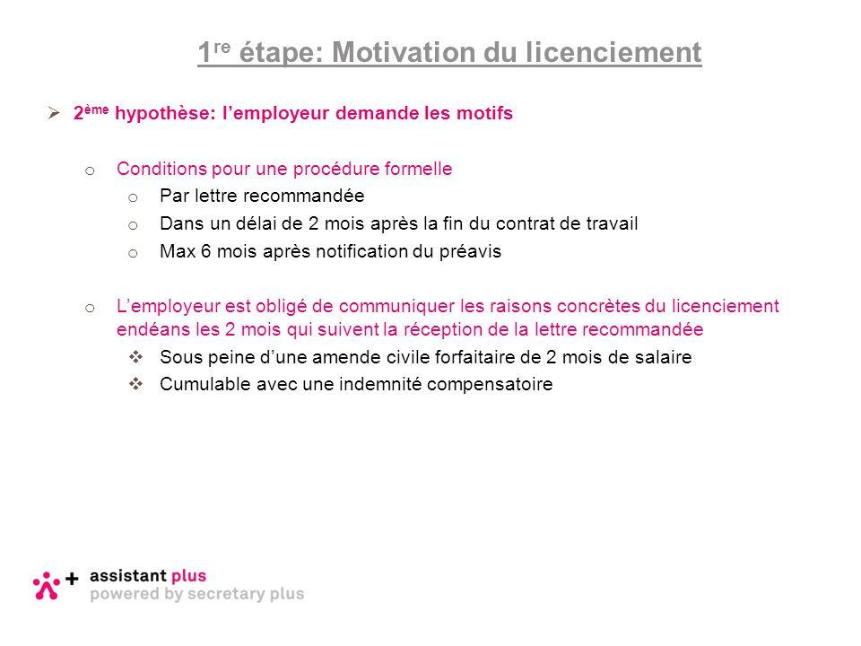 1 re étape: Motivation du licenciement  2 ème hypothèse: l'employeur demande les motifs o Conditions pour une procédure formelle o Par lettre recomma