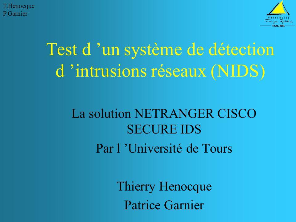 T.Henocque P.Garnier Test d 'un système de détection d 'intrusions réseaux (NIDS) La solution NETRANGER CISCO SECURE IDS Par l 'Université de Tours Thierry Henocque Patrice Garnier