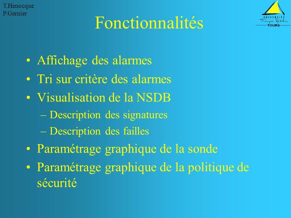 T.Henocque P.Garnier Fonctionnalités Affichage des alarmes Tri sur critère des alarmes Visualisation de la NSDB –Description des signatures –Descripti