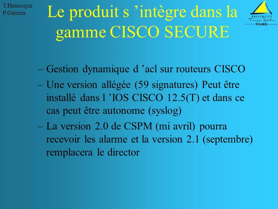 T.Henocque P.Garnier Le produit s 'intègre dans la gamme CISCO SECURE –Gestion dynamique d 'acl sur routeurs CISCO –Une version allégée (59 signatures