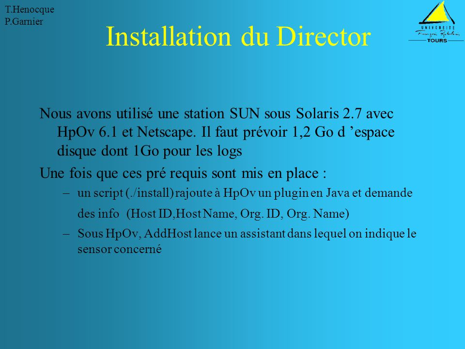 T.Henocque P.Garnier Installation du Director Nous avons utilisé une station SUN sous Solaris 2.7 avec HpOv 6.1 et Netscape. Il faut prévoir 1,2 Go d