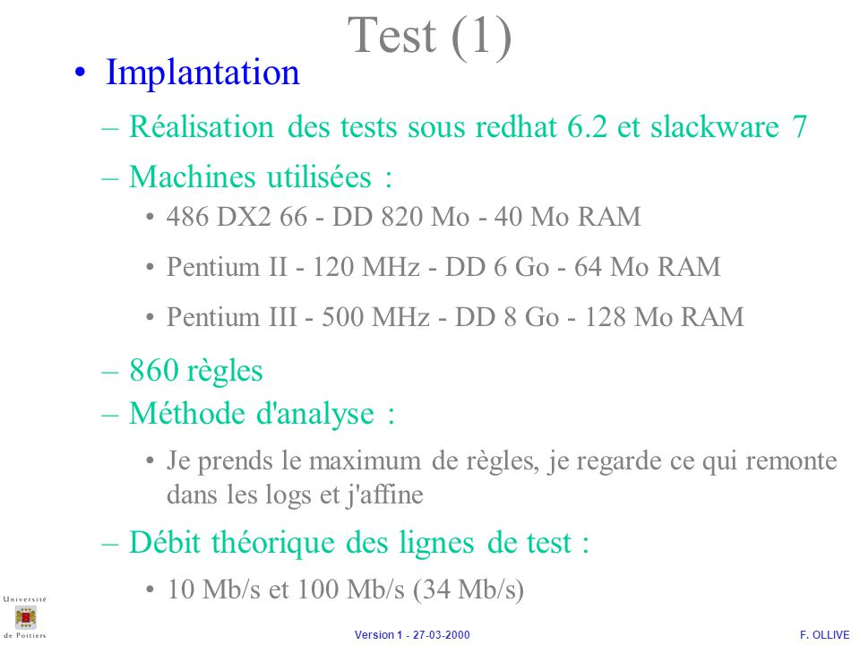 F. OLLIVEVersion 1 - 27-03-2000 Implantation –Réalisation des tests sous redhat 6.2 et slackware 7 Test (1) –Méthode d'analyse : Je prends le maximum
