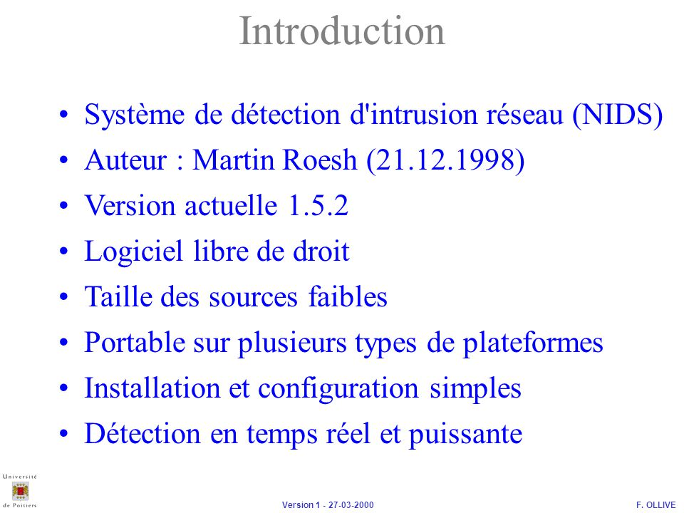 F. OLLIVEVersion 1 - 27-03-2000 Système de détection d'intrusion réseau (NIDS) Introduction Auteur : Martin Roesh (21.12.1998) Version actuelle 1.5.2