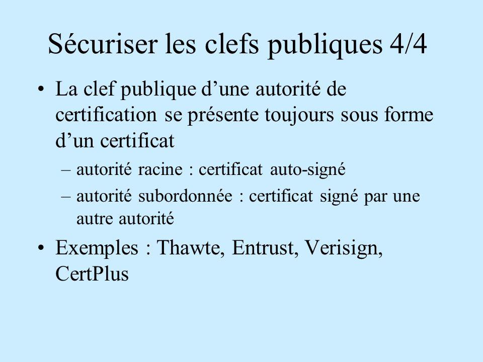 Sécuriser les clefs publiques 4/4 La clef publique d'une autorité de certification se présente toujours sous forme d'un certificat –autorité racine : certificat auto-signé –autorité subordonnée : certificat signé par une autre autorité Exemples : Thawte, Entrust, Verisign, CertPlus