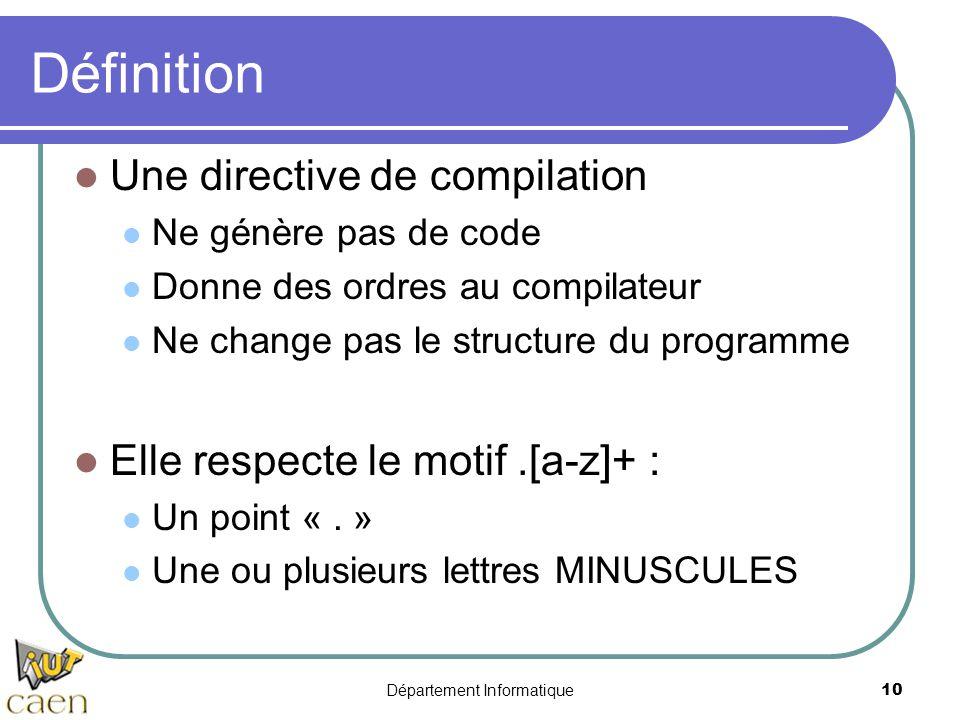 Département Informatique 10 Définition Une directive de compilation Ne génère pas de code Donne des ordres au compilateur Ne change pas le structure d