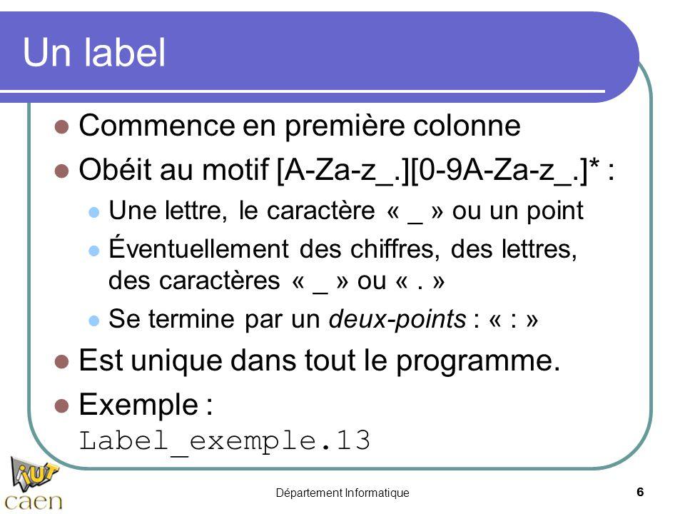 Département Informatique 6 Un label Commence en première colonne Obéit au motif [A-Za-z_.][0-9A-Za-z_.]* : Une lettre, le caractère « _ » ou un point