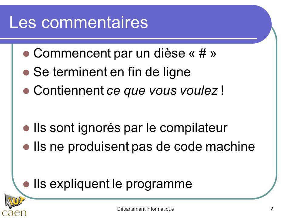 Département Informatique 7 Les commentaires Commencent par un dièse « # » Se terminent en fin de ligne Contiennent ce que vous voulez ! Ils sont ignor