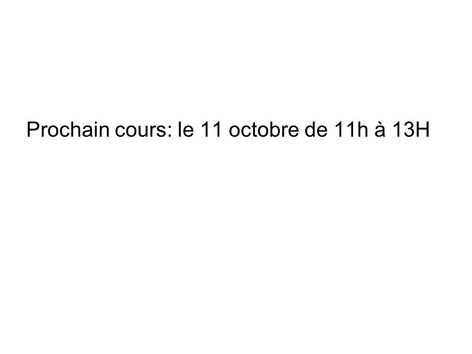 Prochain cours: le 11 octobre de 11h à 13H