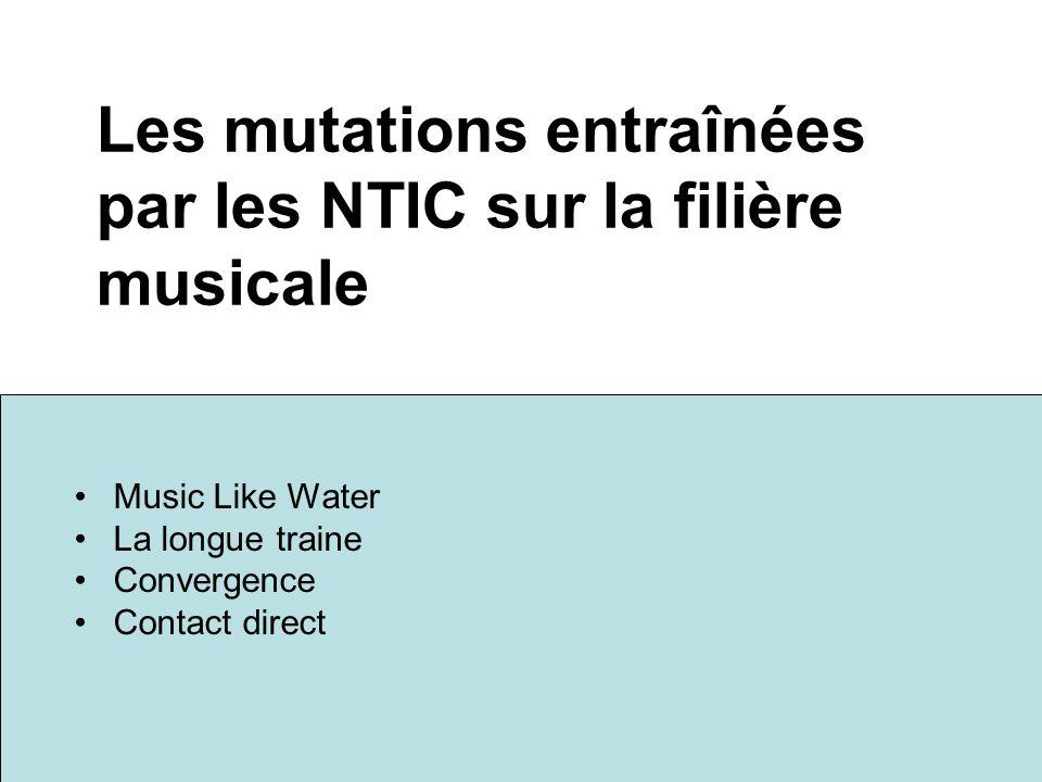 Les mutations entraînées par les NTIC sur la filière musicale Music Like Water La longue traine Convergence Contact direct