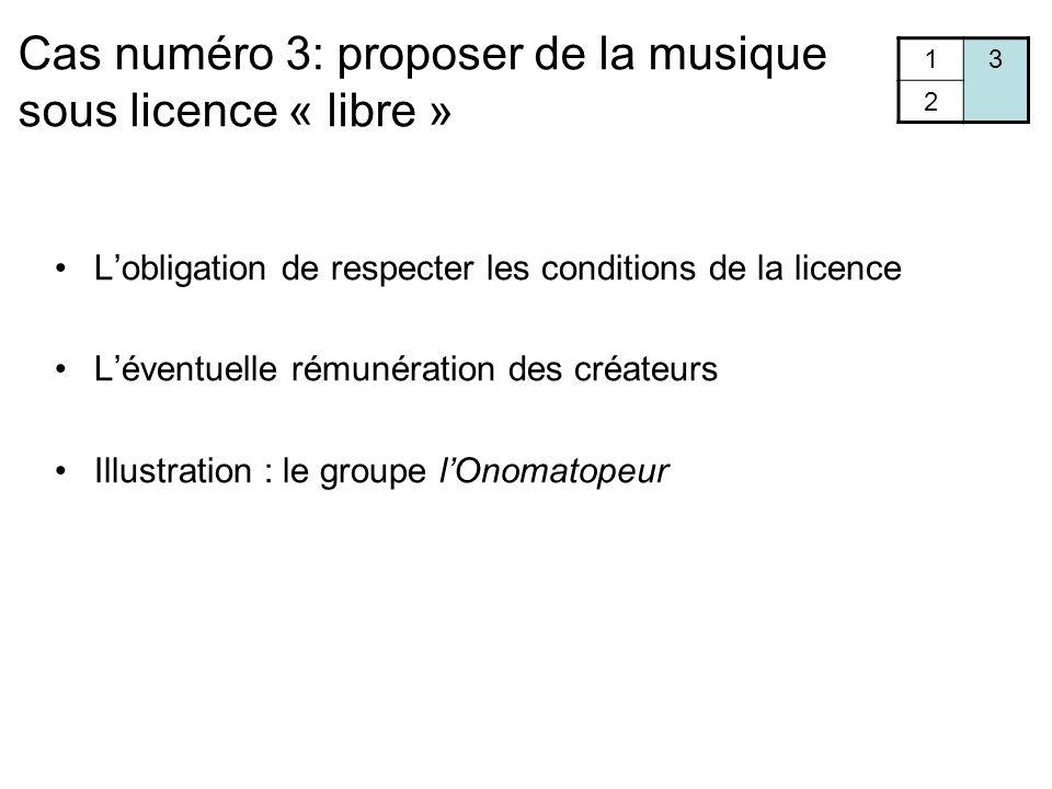 Cas numéro 3: proposer de la musique sous licence « libre » 13 2 L'obligation de respecter les conditions de la licence L'éventuelle rémunération des créateurs Illustration : le groupe l'Onomatopeur
