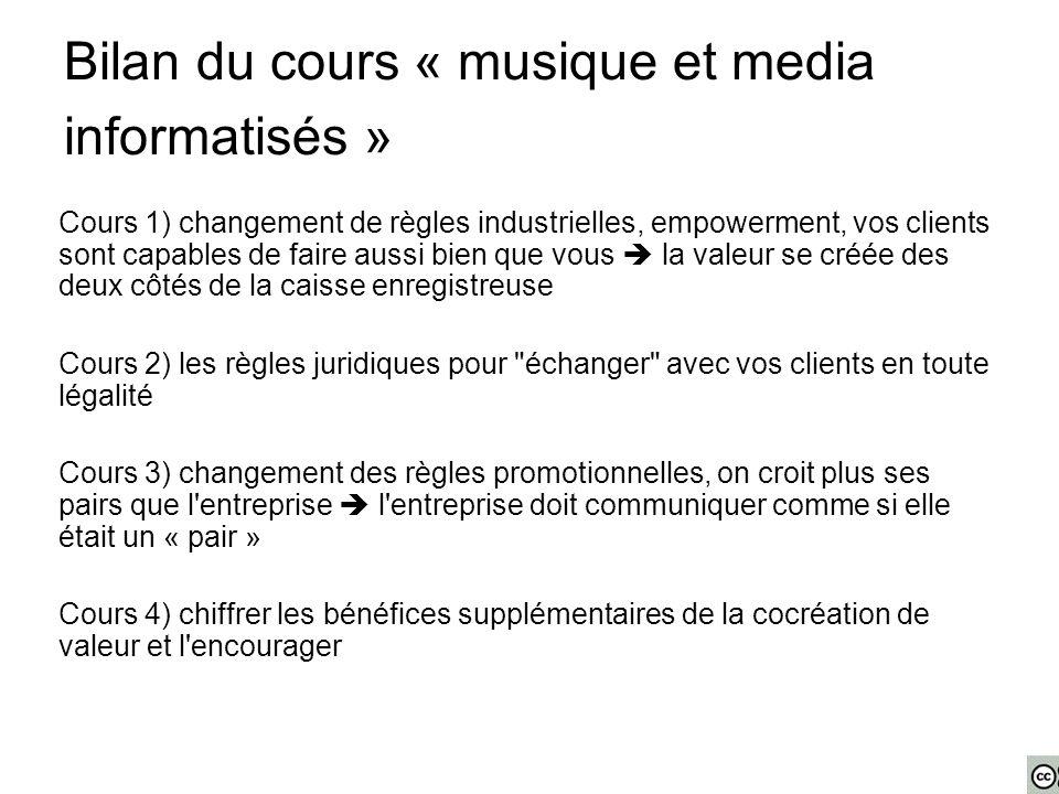 Bilan du cours « musique et media informatisés » Cours 1) changement de règles industrielles, empowerment, vos clients sont capables de faire aussi bi