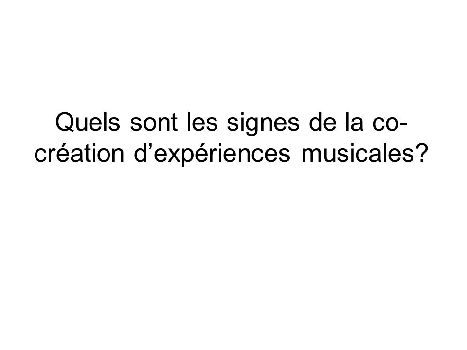 Quels sont les signes de la co- création d'expériences musicales?