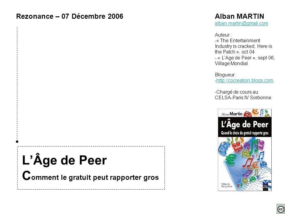 L'Âge de Peer C omment le gratuit peut rapporter gros Rezonance – 07 Décembre 2006Alban MARTIN alban.martin@gmail.com Auteur : -« The Entertainment In