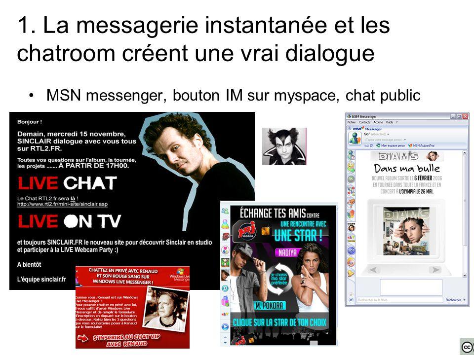 MSN messenger, bouton IM sur myspace, chat public 1. La messagerie instantanée et les chatroom créent une vrai dialogue