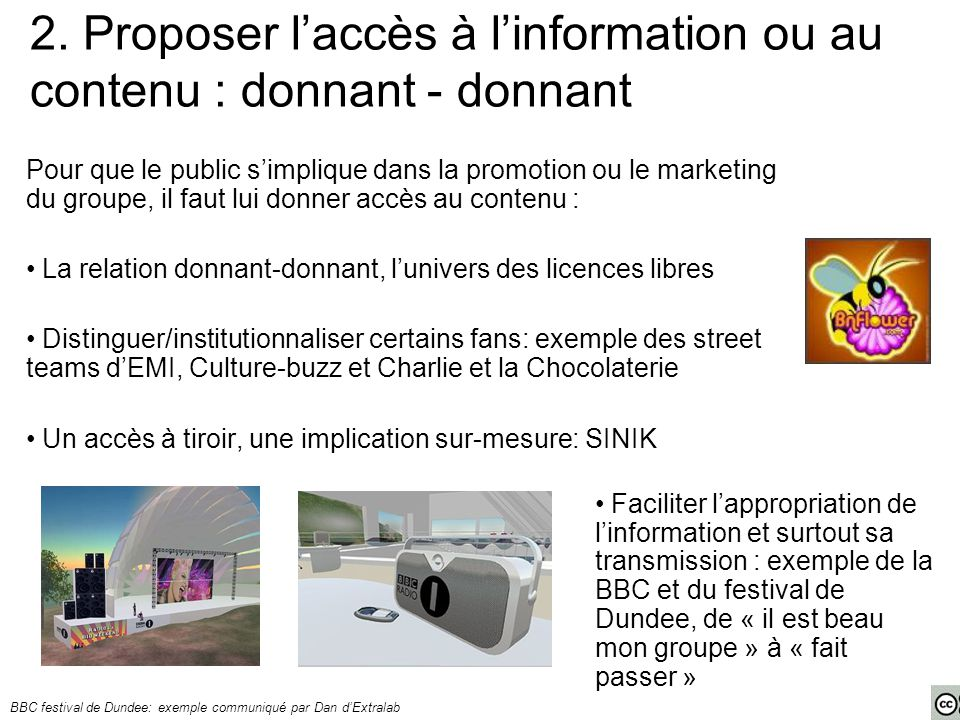 2. Proposer l'accès à l'information ou au contenu : donnant - donnant Pour que le public s'implique dans la promotion ou le marketing du groupe, il fa