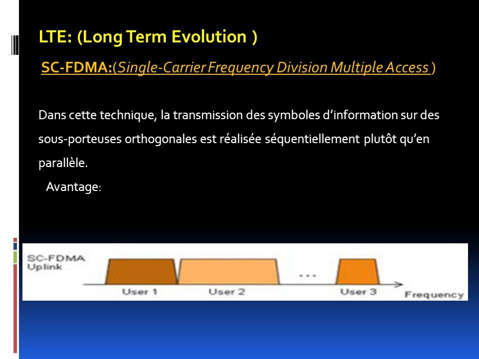 LTE: (Long Term Evolution ) SC-FDMA:(Single-Carrier Frequency Division Multiple Access ) Dans cette technique, la transmission des symboles d'informat