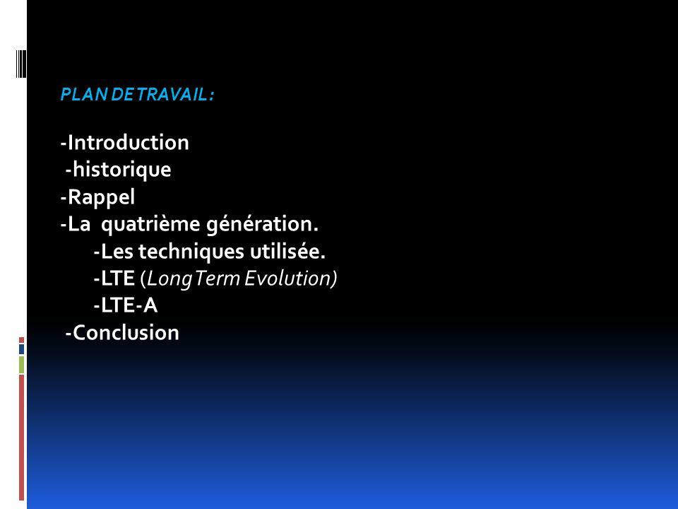 PLAN DE TRAVAIL: -Introduction -historique -historique-Rappel -La quatrième génération. -Les techniques utilisée. -Les techniques utilisée. -LTE -LTE