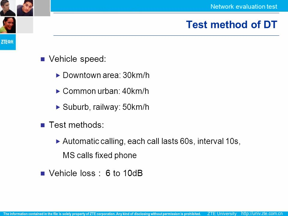Network evaluation test Test method of DT Vehicle speed:  Downtown area: 30km/h  Common urban: 40km/h  Suburb, railway: 50km/h Test methods:  Auto