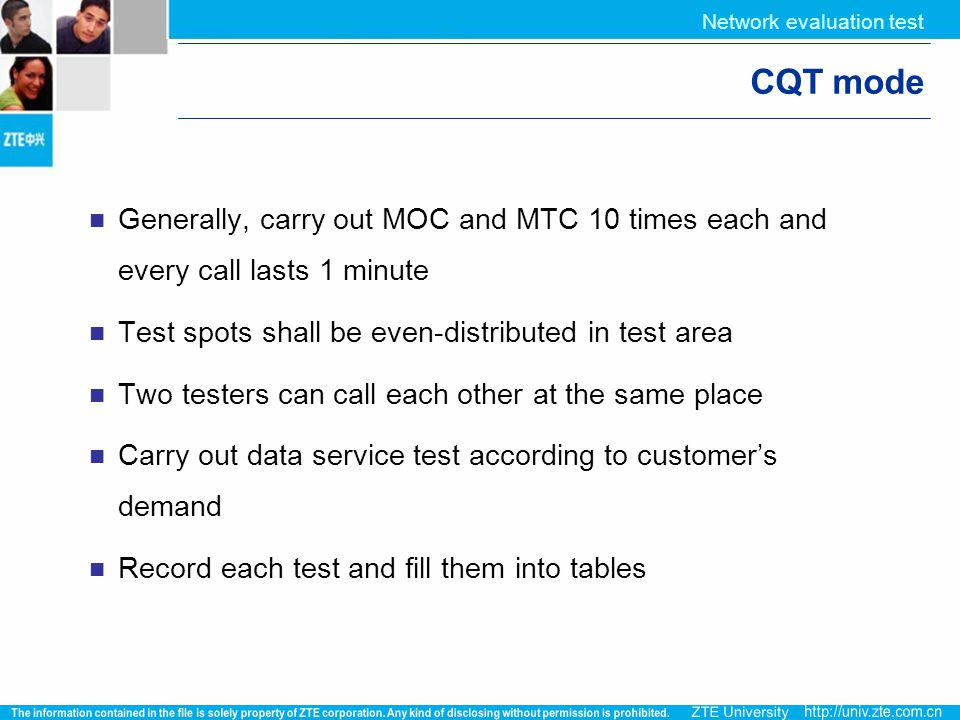 Network evaluation test CQT mode Generally, carry out MOC and MTC 10 times each and every call lasts 1 minute Test spots shall be even-distributed in