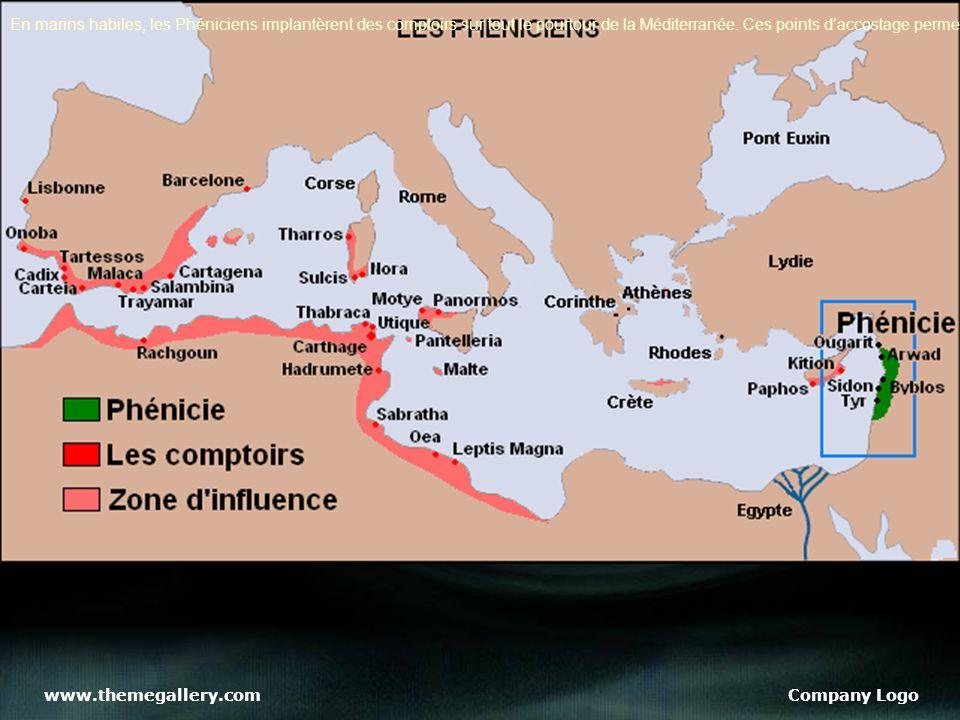 www.themegallery.comCompany Logo En marins habiles, les Phéniciens implantèrent des comptoirs sur tout le pourtour de la Méditerranée.