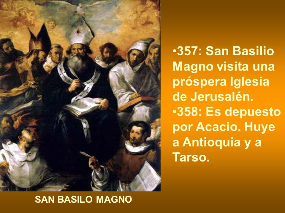 357: San Basilio Magno visita una próspera Iglesia de Jerusalén. 358: Es depuesto por Acacio. Huye a Antioquia y a Tarso. SAN BASILO MAGNO